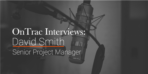 Black and white image of a microphone, with a text overlay that reads: OnTrac Interviews, David Smith, Senior Project Manager
