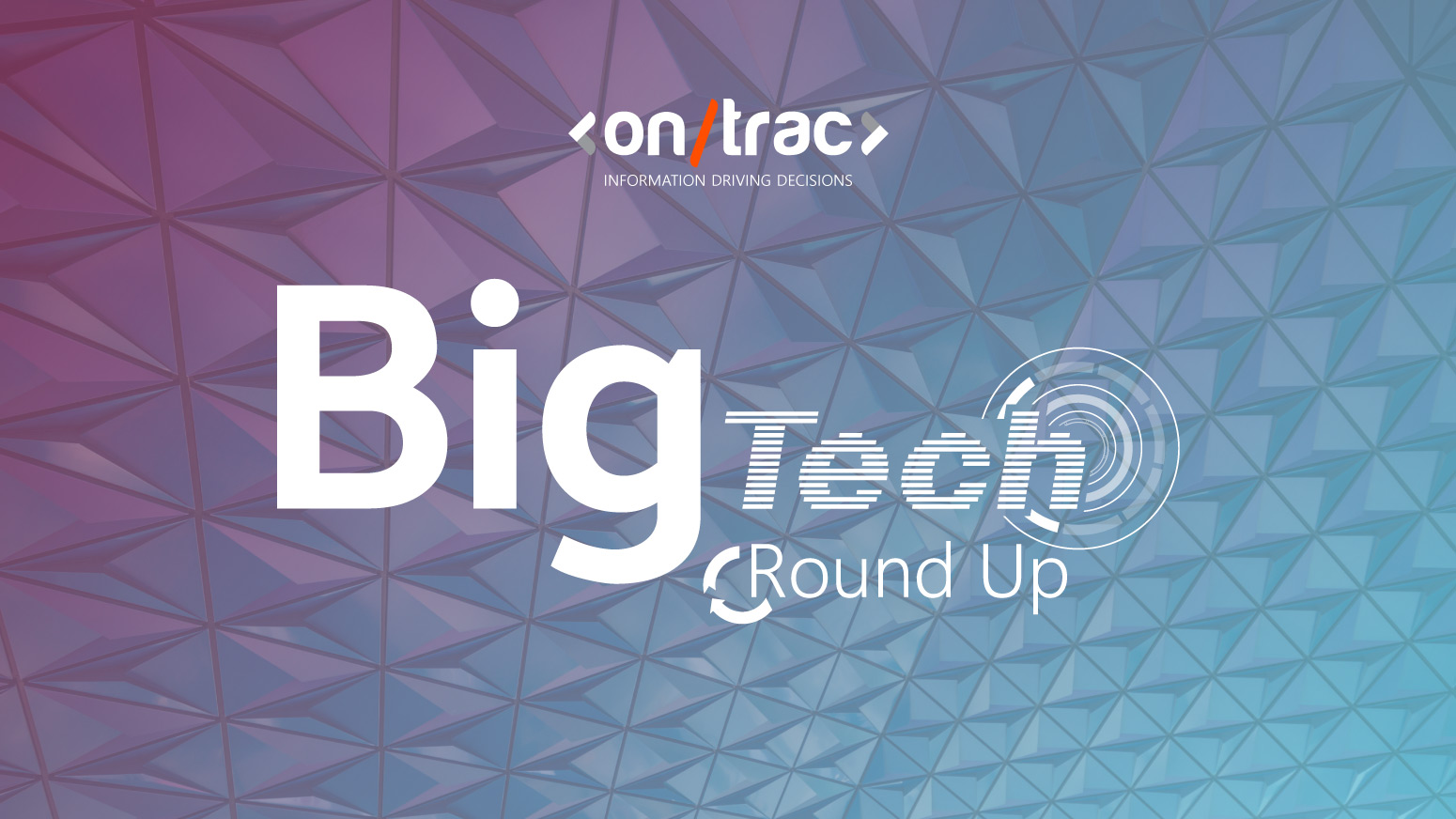 A picture of an abstract ceiling with text overlayed saying 'Big Tech Round Up'